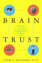 Brain Trust - The Hidden Connection Between Mad Cow and Misdiagnosed Alzheimer's Disease ebook by Colm A. Kelleher, Ph.D.