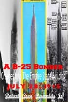 A B-25 Bomber Crashes Into The Empire State Building July 28, 1945 ebook by Robert Grey Reynolds Jr