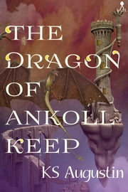The Dragon of Ankoll Keep ebook by KS Augustin