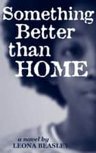 Something Better than Home ebook by Leona Beasley