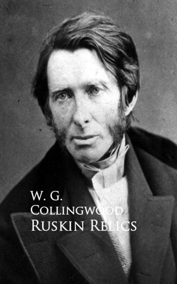Ruskin Relics ebook by W. G. Collingwood