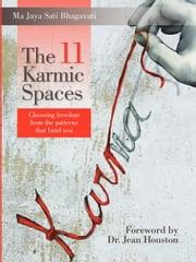 The 11 Karmic Spaces: Choosing Freedom from the Patterns that Bind You ebook by Bhagavati, Ma Jaya Sati