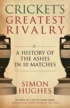 Cricket's Greatest Rivalry - FREE SAMPLER A History of the Ashes in 10 Matches ebook by Simon Hughes