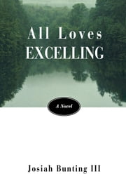 All Loves Excelling - A Novel ebook by Josiah Bunting