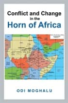 Conflict and Change in the Horn of Africa ebook by Odi Moghalu