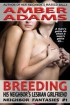 Breeding His Neighbor's Lesbian Girlfriend ebook by