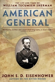American General - The Life and Times of William Tecumseh Sherman ebook by John S.D. Eisenhower