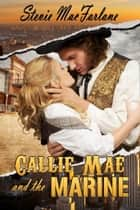 Callie Mae and the Marine ebook by Stevie MacFarlane