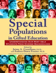 Special Populations in Gifted Education - Understanding Our Most Able Students from Diverse Backgrounds ebook by Jaime Castellano, Ed.D,Andrea Dawn Frazier, Ph.D.