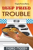 Deep Fried Trouble ebook by Tyora Moody