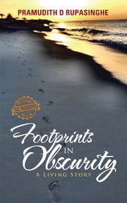 Footprints in Obscurity - A Living Story ebook by Pramudith D. Rupasinghe