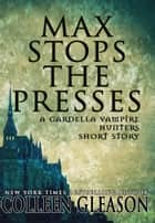 Max Stops the Presses: A Short Story ebook by Colleen Gleason