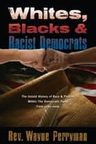 Whites, Blacks, and Racist Democrats ebook by Rev. Wayne Perryman