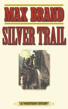 Silver Trail - A Western Story ebook by