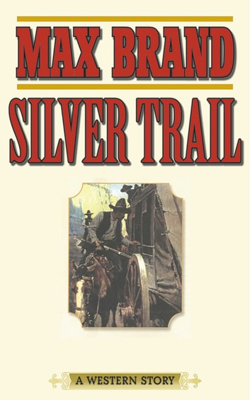 Silver Trail - A Western Story ebook by Max Brand