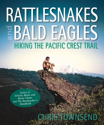 Rattlesnakes and Bald Eagles - Hiking the Pacific Crest Trail ebook by Chris Townsend