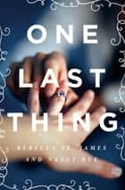 One Last Thing ebook by Rebecca St. James, Nancy N. Rue