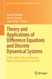 Theory and Applications of Difference Equations and Discrete Dynamical Systems - ICDEA, Muscat, Oman, May 26 - 30, 2013 ebook by Ziyad AlSharawi,Jim M. Cushing,Saber Elaydi