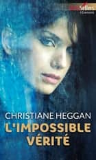 L'impossible vérité ebook by Christiane Heggan