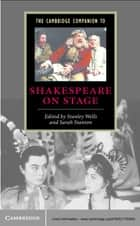 The Cambridge Companion to Shakespeare on Stage ebook by Stanley Wells, Sarah Stanton