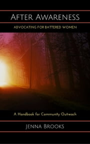 After Awareness: Advocating for Battered Women ebook by Jenna Brooks