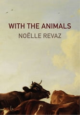 With the Animals ebook by Noelle Revaz