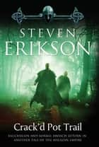 Crack'd Pot Trail ebook by Steven Erikson