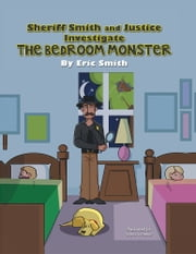 Sheriff Smith and Justice Investigate the Bedroom Monster ebook by Eric Smith