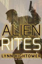 Alien Rites ebook by Lynn Hightower