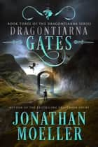 Dragontiarna: Gates ebook by Jonathan Moeller