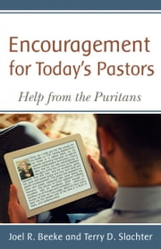 Encouragement for Today's Pastors: Help from the Puritans ebook by Joel R. Beeke,Terry D. Slachter