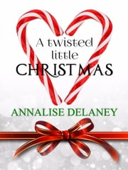 A Twisted Little Christmas ebook by Annalise Delaney