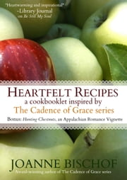 Heartfelt Recipes - A cookbooklet inspired by the Cadence of Grace series ebook by Joanne Bischof