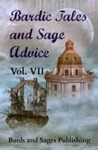 Bardic Tales and Sage Advice (Vol. VII) - Bardic Tales and Sage Advice, #7 ebook by Michelle Ann King, Doug Caverly, Chad Strong,...