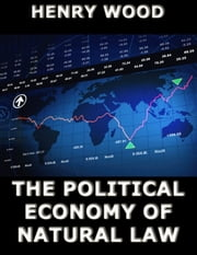 The Political Economy of Natural Law ebook by Henry Wood