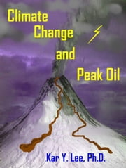 Climate Change and Peak-Oil ebook by Kar Lee