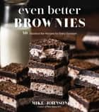 Even Better Brownies - 50 Standout Bar Recipes for Every Occasion ebook by Mike Johnson