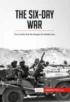 The Six-Day War - The Conflict that Re-Shaped the Middle East ebook by 50 MINUTES