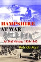 Hampshire at War: An Oral History, 1939-1945 ebook by Patricia Ross