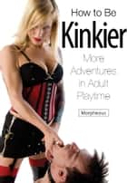 How to Be Kinkier ebook by Morpheous,Nina Hartley