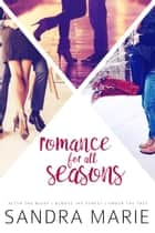 Romance for all Seasons - Romance for all Seasons Box Set, #1 E-bok by Sandra Marie