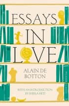 Essays In Love - Picador Classic eBook by Alain de Botton