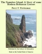 The Nameless Island: A Story of some Modern Robinson Crusoes eBook by Percy F. Westerman