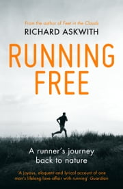 Running Free - A Runner's Journey Back to Nature ebook by Richard Askwith