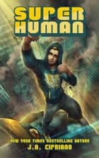Super Human ebook by J.A. Cipriano