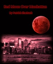 Red Moon Over Manhattan ebook by Patrick Shattuck