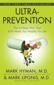 Ultraprevention - The 6-Week Plan That Will Make You Healthy for Life ebook by Mark Liponis,M.D. Mark Hyman