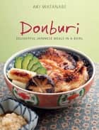 Donburi - Delightful Japanese Meals in a Bowl ebook by Aki Watanabe