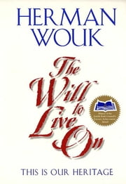 The Will To Live On - This is Our Heritage ebook by Herman Wouk