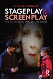 Stage-Play and Screen-Play - The intermediality of theatre and cinema ebook by Michael Ingham